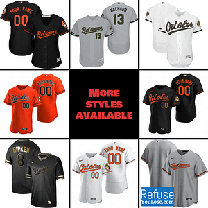 Baltimore Orioles Jersey For Men, Women, or Youth | Customizable color: 2018 Nickname|2019 Alternate Black|2019 Alternate Orange|2019 Nickname|2020 Alternate Black|2020 Alternate Orange|2020 Home|2020 Road|Black V-Neck|2019 Home|2019 Road|Home Memorial Day|Road Memorial Day  Refuse You Lose