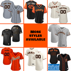 San Francisco Giants Jersey For Men, Women, or Youth | Customizable color: 2018 Nickname|2019 Alternate Black|2019 Alternate Gray|2019 Alternate Orange|2019 Nickname|2020 Alternate Black|2020 Alternate Orange|2020 Home|2020 Road|Black V-Neck|2019 Home|2019 Road|Memorial Day  Refuse You Lose