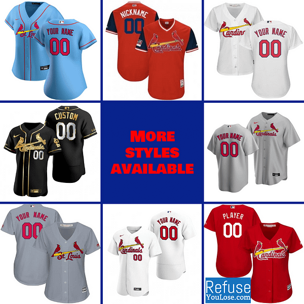 St. Louis Cardinals Jersey For Men, Women, or Youth | Customizable color: 2018 Nickname|2019 Alternate Cream|2019 Alternate Red|2019 Nickname|2020 Alternate Cream|2020 Alternate Light Blue|2020 Alternate Red|2020 Home|2020 Road|Black|2019 Home|2019 Road|Memorial Day  Refuse You Lose
