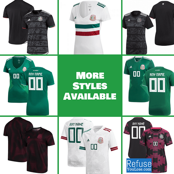 Mexico Soccer Jersey For Men, Women, or Youth   Customizable color: 2021-2022 Home 2020-2021 Road 2019-2020 Home 2019-2020 Home Long Sleeve 2019-2020 Pre-Match 2018-2019 Home 2018-2019 Road  Refuse You Lose