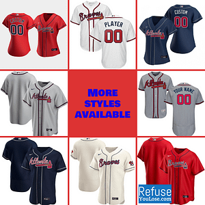 Atlanta Braves MLB Jersey For Men, Women, or Youth | Customizable color: 2018 Nickname|2019 Alternate Cream|2019 Alternate Navy|2019 Alternate Red|2019 Nickname|2020 Alternate Cream|2020 Alternate Navy|2020 Alternate Red|2020 Home|2020 Road|Black V-Neck|2019 Home|2019 Road|Home Memorial Day|Road Memorial Day  Refuse You Lose