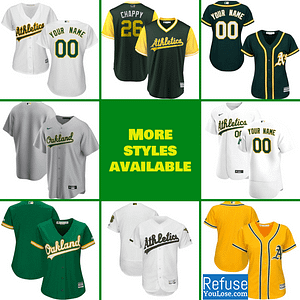Oakland Athletics MLB Jersey For Men, Women, or Youth | Customizable color: 2018 Nickname|2019 Alternate Green 1|2019 Alternate Green 2|2019 Alternate Yellow|2019 Nickname|2020 Alternate Green 1|2020 Alternate Green 2|2020 Alternate Yellow|2020 Home|2020 Road|2019 Home|2019 Road|Memorial Day  Refuse You Lose
