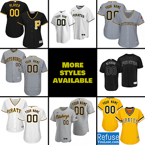 Pittsburgh Pirates Jersey For Men, Women, or Youth | Customizable color: 2018 Nickname|2019 Alternate Black|2019 Alternate Yellow|2019 Nickname|2020 Alternate Black 1|2020 Alternate Black 2|2020 Alternate White|2020 Home|2020 Road|2019 Home|2019 Road|Memorial Day  Refuse You Lose