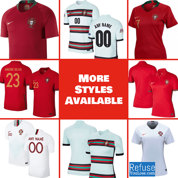 Portugal Soccer Jersey For Men, Women, or Youth   Customizable color: 2020-2021 Home 2020-2021 Road 2018-2019 Home 2018-2019 Road  Refuse You Lose