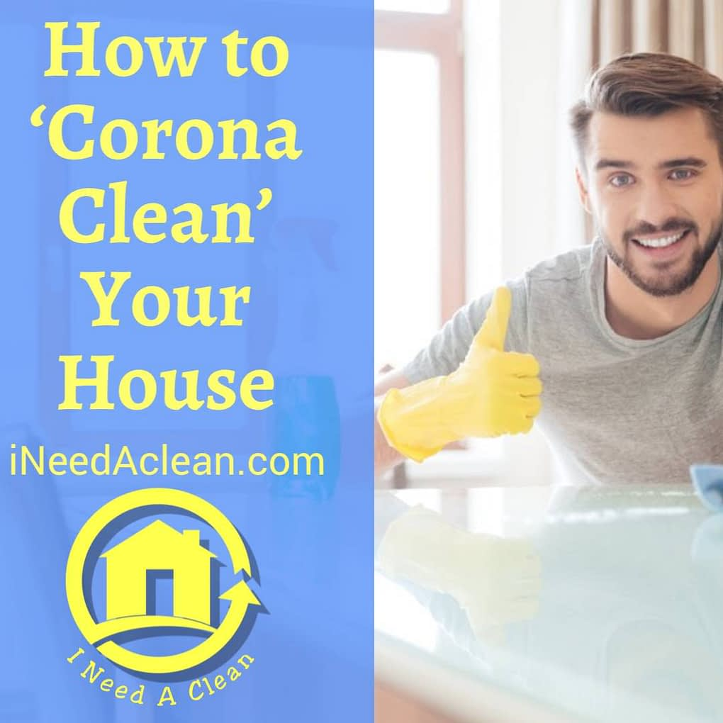 https://ineedaclean.com How to 'corona clean' your house I Need A Clean https://ineedaclean.com/how-to-corona-clean-your-house/